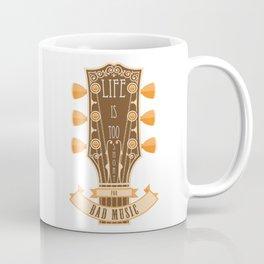 Life Is Too Short For Bad Music Coffee Mug