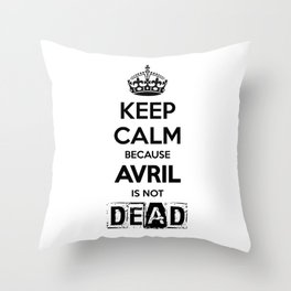 Keep Calm Because Avril is Not Dead WHITE Throw Pillow