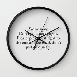 Please Fight, Don't Go Quietly | Quotes Wall Clock