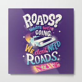 We Don't Need Roads Metal Print