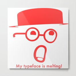 My typeface is melting! Metal Print
