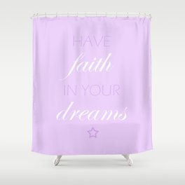 Have Faith In Your Dreams Shower Curtain