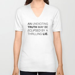 An unexciting truth may be eclipsed by a thrilling lie. - Aldous Huxley Unisex V-Neck
