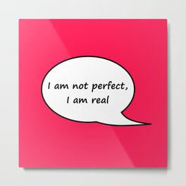 I am not perfect, I am real Metal Print
