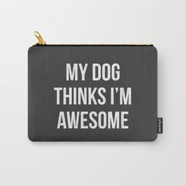 My dog thinks I'm awesome! Carry-All Pouch