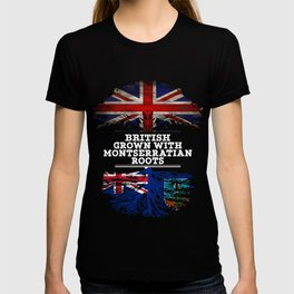 British Grown With Montserratian Roots T-shirt