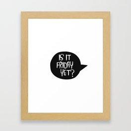 Is It Friday Yet? Framed Art Print