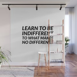 Learn to be indifferent to what makes no difference - Stoic Quotes - Marcus Aurelius Wall Mural
