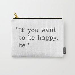 """If you want to be happy, be.""  Tolstoy Leo Carry-All Pouch"