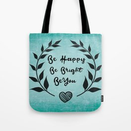 Be happy Be bright Be you Daily Inspirational Quote Tote Bag