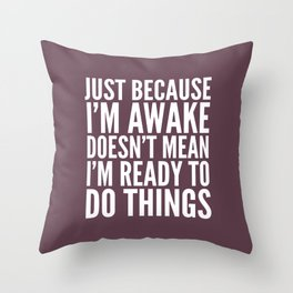 Just Because I'm Awake Doesn't Mean I'm Ready To Do Things (Eggplant) Throw Pillow
