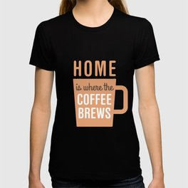 Home Is Where The Coffee Brews T-shirt