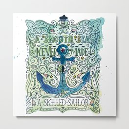 A smooth sea never made a skilled sailor Metal Print