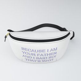 Because I Am Your Father Fanny Pack