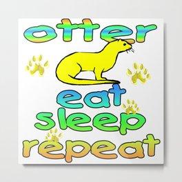 Otter Eat Sleep Repeat Metal Print