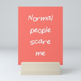 Normal people scare me Living Coral Mini Art Print