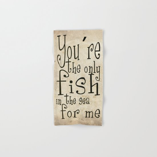 You´re the only fish in the sea for me Hand & Bath Towel