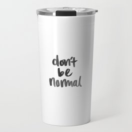 Don't Be Normal Travel Mug