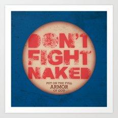 DON'T FIGHT NAKED Art Print