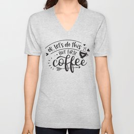 OK - lets do this - but first coffee - Funny hand drawn quotes illustration. Funny humor. Life sayings. Sarcastic funny quotes. Unisex V-Neck