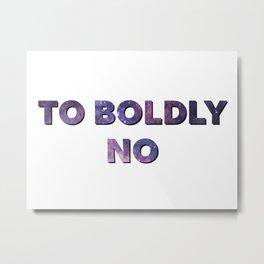 to boldly no Metal Print