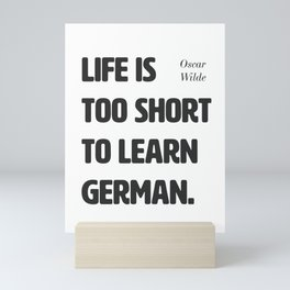 Oscar Wilde. Life is too short to learn German. Mini Art Print