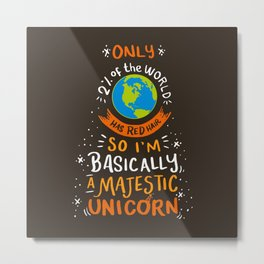 I'm Basically A Majestic Unicorn - Funny Redhead Quotes Gift Metal Print
