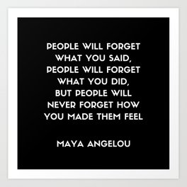 Maya Angelou Inspirational Quote - People will never forget how you made them feel (Black) Art Print