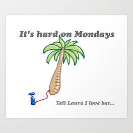 It's hard on Mondays Art Print