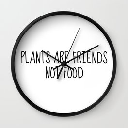 Plants Are Friends, Not Food Wall Clock