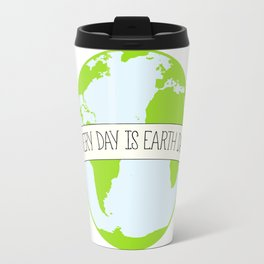 Every Day is Earth Day Travel Mug