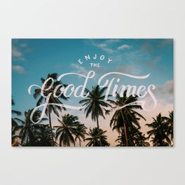 Enjoy the good times Canvas Print