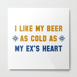 As Cold As My Ex's Heart Metal Print