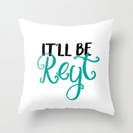 Yorkshire quotes, gifts - It'll be reyt Throw Pillow