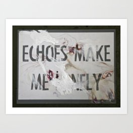 Echoes Make Me Lonely Art Print