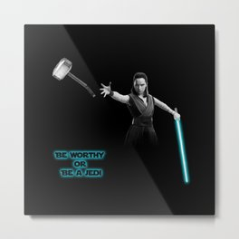 Be worthy or be a jedi art Metal Print