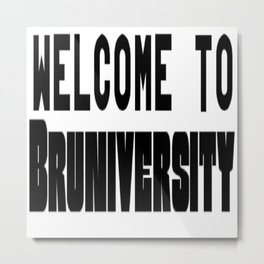 Welcome to Bruniversity Metal Print