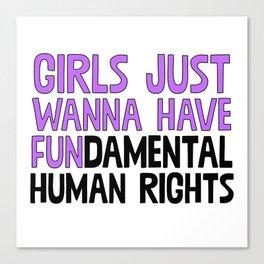 Girls Just Wanna Have Fundamental Human Rights Canvas Print