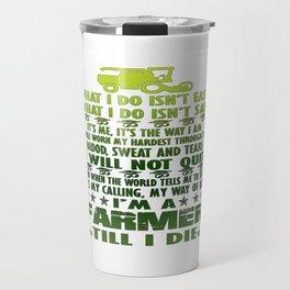 I'm a farmer till I die Travel Mug