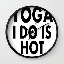 Any Yoga I Do Is Hot Yoga Wall Clock
