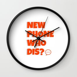 Quote: New Phone Who Dis? Wall Clock