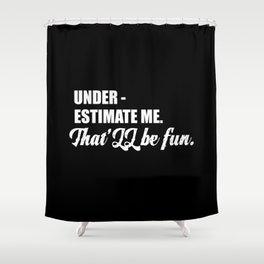 Under estimate me quote Shower Curtain