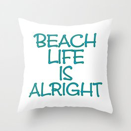 Beach Life is Alright Throw Pillow