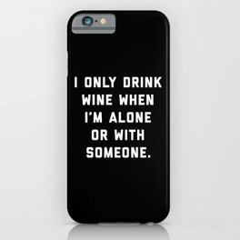 Drink Wine Alone Funny Quote iPhone Case