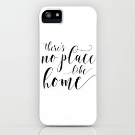 PRINTABLE Art,There's No Place Like Home,Home Sweet Home,Home Is Wherever I'm With You iPhone Case