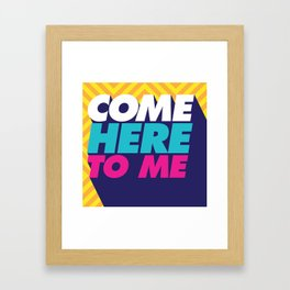 Come Here To Me Framed Art Print