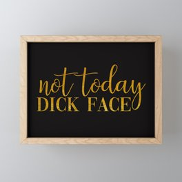 Not Today Dick Face, Quote Framed Mini Art Print