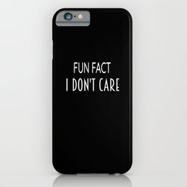 Fun Fact I Dont Care iPhone Case