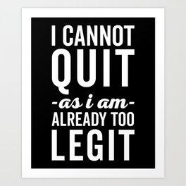 Too Legit To Quit Funny Quote Art Print