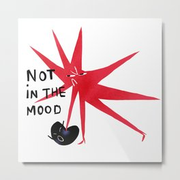 I'm Not In the Mood Metal Print